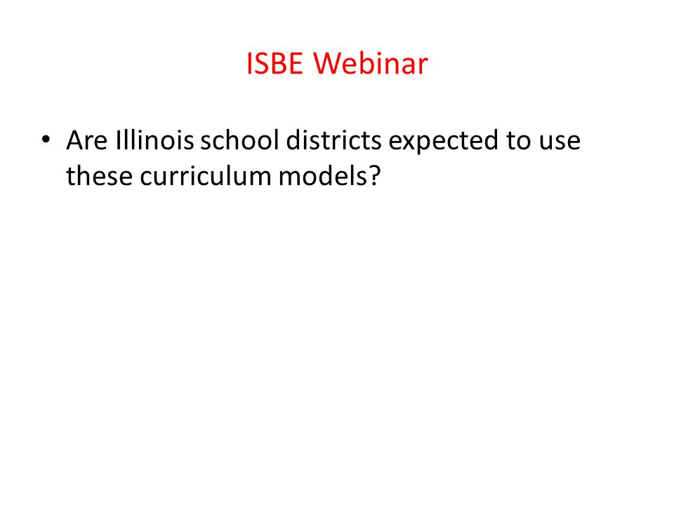 ISBE Webinar Are Illinois school districts expected to use these curriculum models