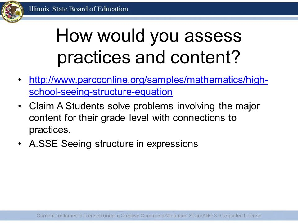 How would you assess practices and content? http://www.parcconline.org/samples/mathematics/high- school-seeing-structure-equationhttp://www.parcconlin