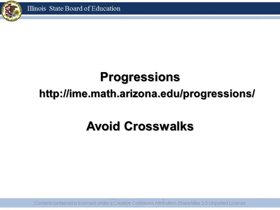 Progressionshttp://ime.math.arizona.edu/progressions/ Avoid Crosswalks Content contained is licensed under a Creative Commons Attribution-ShareAlike 3