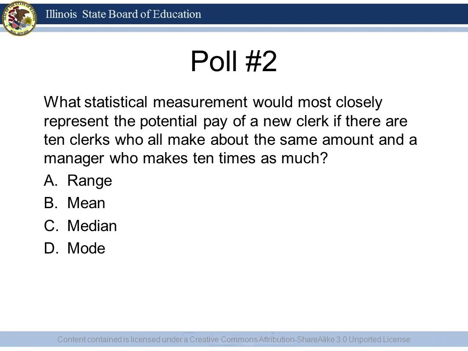 Poll #2 What statistical measurement would most closely represent the potential pay of a new clerk if there are ten clerks who all make about the same