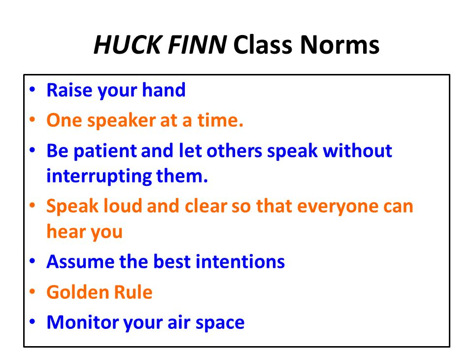HUCK FINN Class Norms Raise your hand One speaker at a time.
