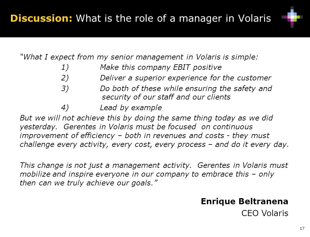 "17 Discussion: What is the role of a manager in Volaris ""What I expect from my senior management in Volaris is simple: 1) Make this company EBIT posit"