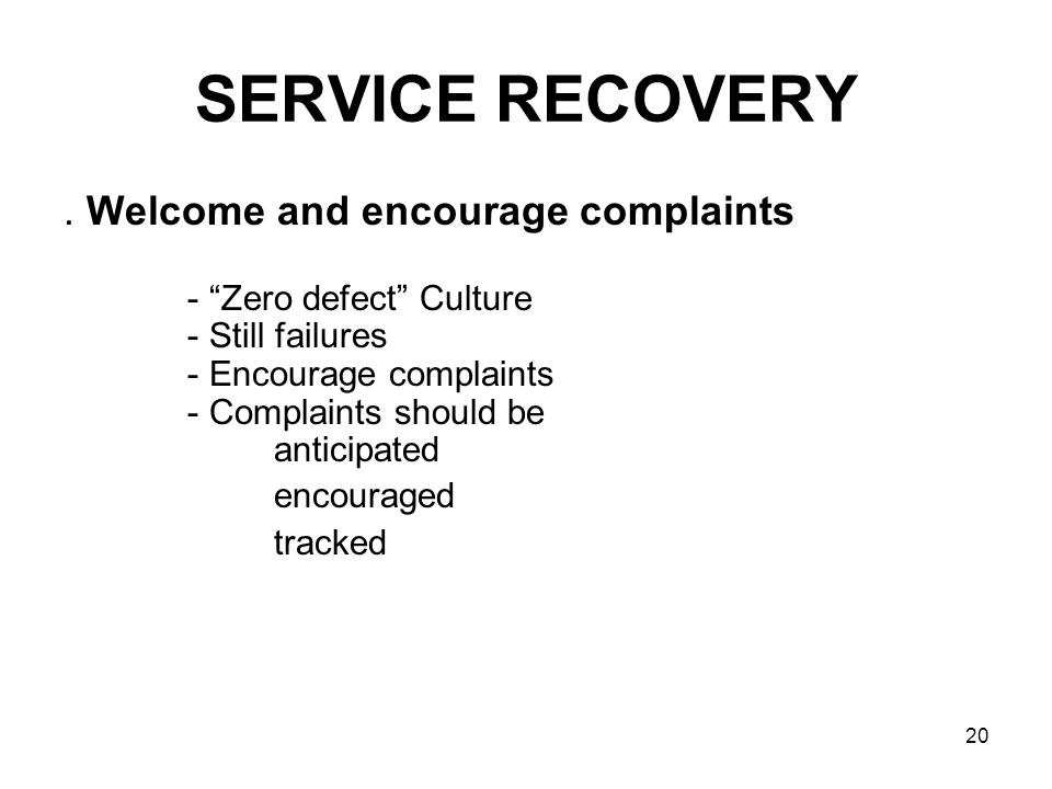 "20 SERVICE RECOVERY. Welcome and encourage complaints - ""Zero defect"" Culture - Still failures - Encourage complaints - Complaints should be anticipat"