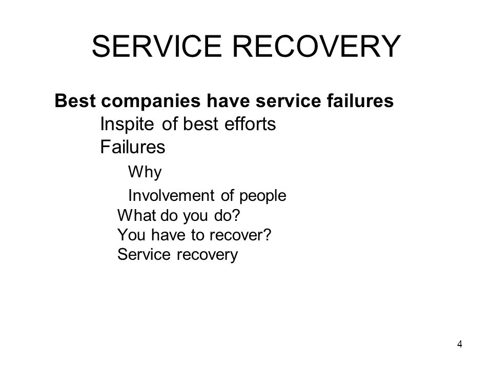 5 SERVICE RECOVERY Service Recovery Refers to the actions by an organization in response to a service failure Why failure · Unavailable when promised · Delivered too late or slowly · Rude employees · Cause huge problems to organisations · Bad word of mouth