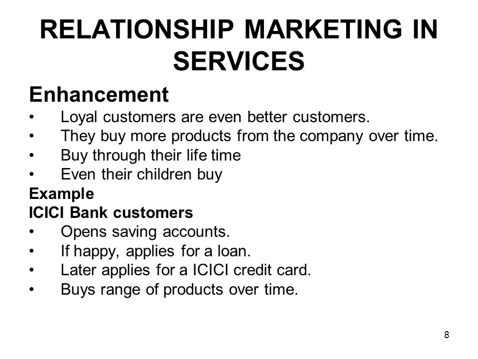 9 RELATIONSHIP MARKETING IN SERVICES Benefits for customers and organizations Benefits for customers –Confidence Benefits –Social benefits –Special treatment benefits Benefits for the organization –Increasing purchases over time –Free advertising through word of mouth –Lower costs –Employee Retention
