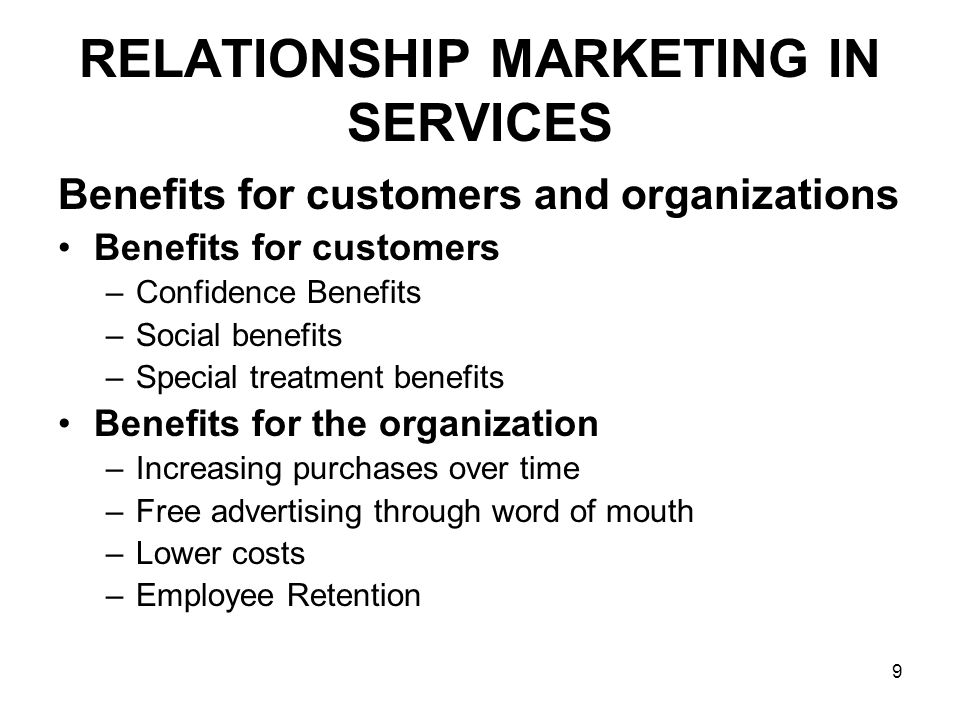30 RELATIONSHIP MARKETING IN SERVICES Example – Family Doctor Builds personal rapport Discuss any personal issues Becomes a part of your social circle Invited in the social gatherings