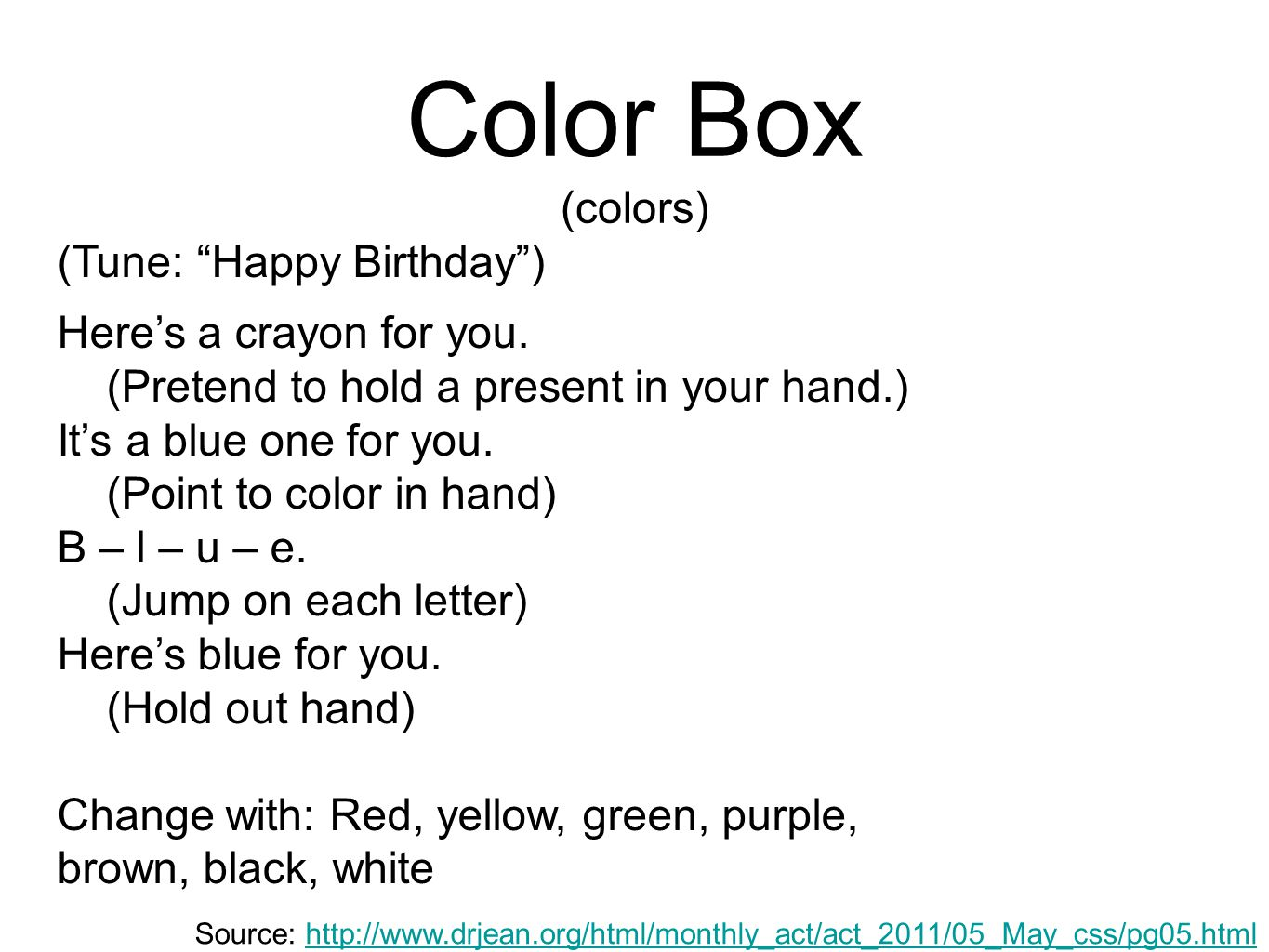 "Color Box (colors) (Tune: ""Happy Birthday"") Here's a crayon for you. (Pretend to hold a present in your hand.) It's a blue one for you. (Point to colo"