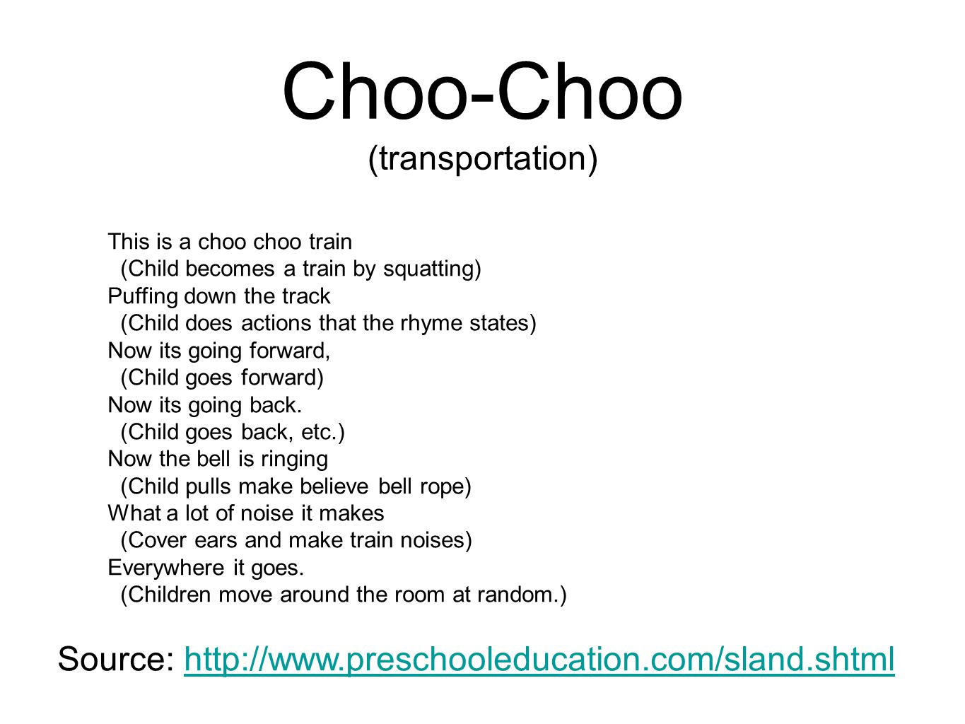 Choo-Choo (transportation) This is a choo choo train (Child becomes a train by squatting) Puffing down the track (Child does actions that the rhyme st