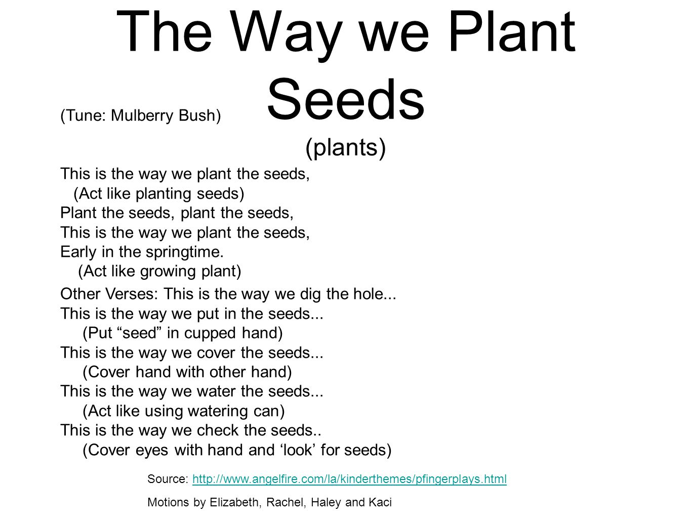 The Way we Plant Seeds (plants) (Tune: Mulberry Bush) This is the way we plant the seeds, (Act like planting seeds) Plant the seeds, plant the seeds,