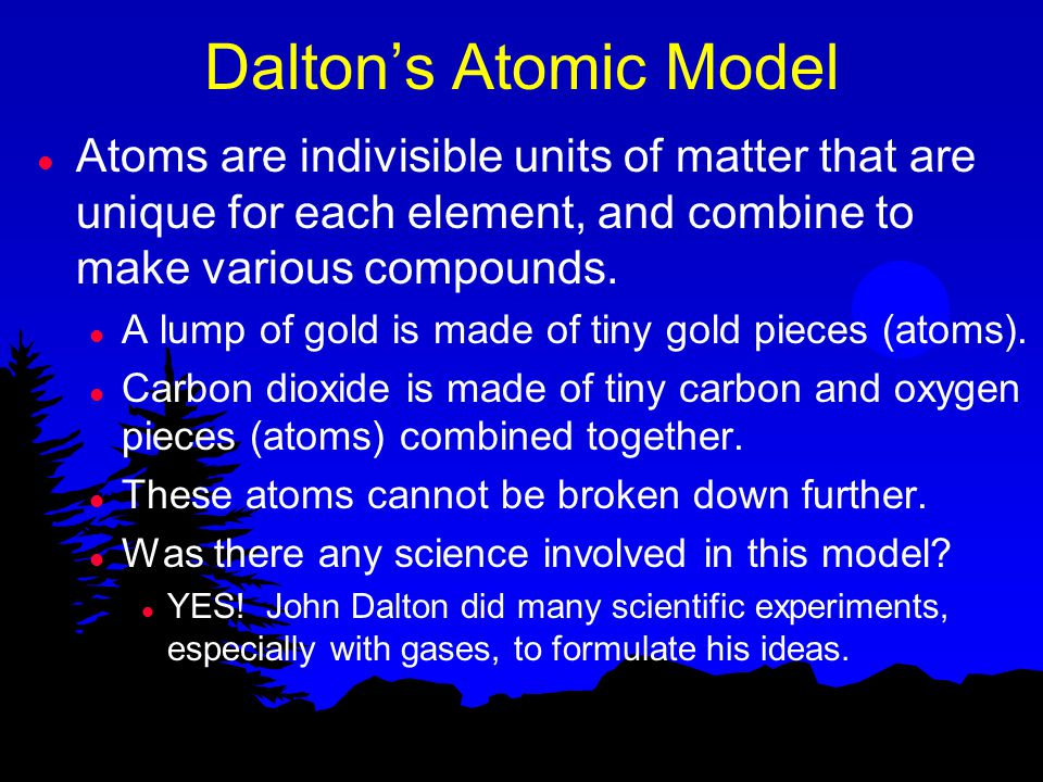 Dalton's Atomic Theory of Matter l Four Postulates: l All matter is composed of extremely small particles called atoms.