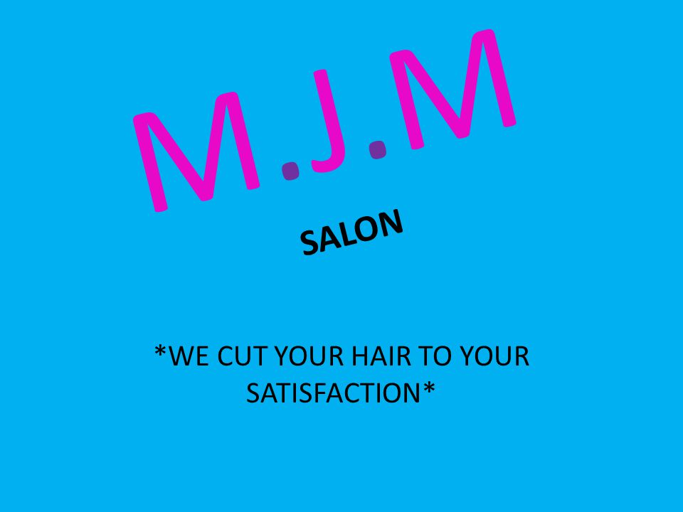 M.J.M SALON *WE CUT YOUR HAIR TO YOUR SATISFACTION*
