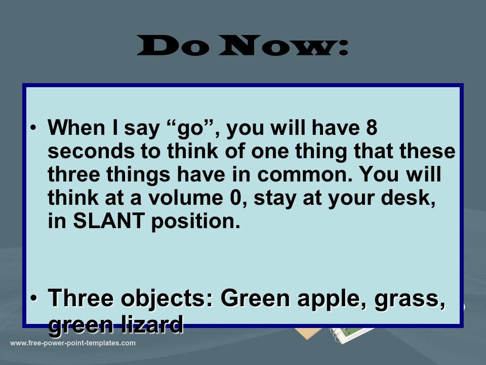 """Do Now: When I say """"go"""", you will have 8 seconds to think of one thing that these three things have in common. You will think at a volume 0, stay at y"""