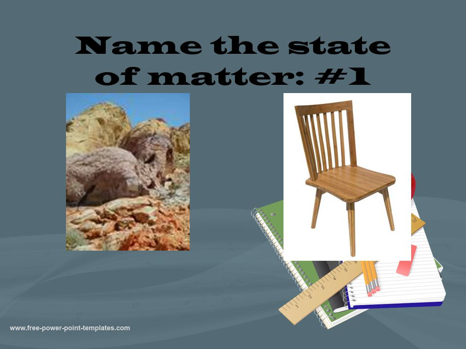 Name the state of matter: #1