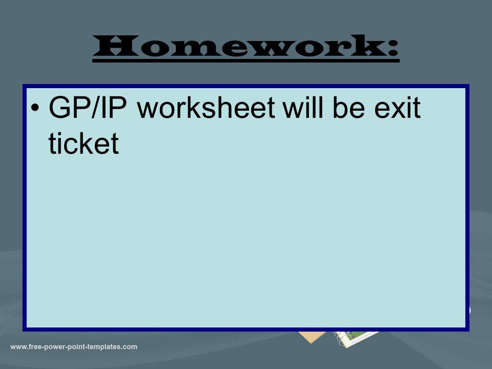 Homework: GP/IP worksheet will be exit ticket