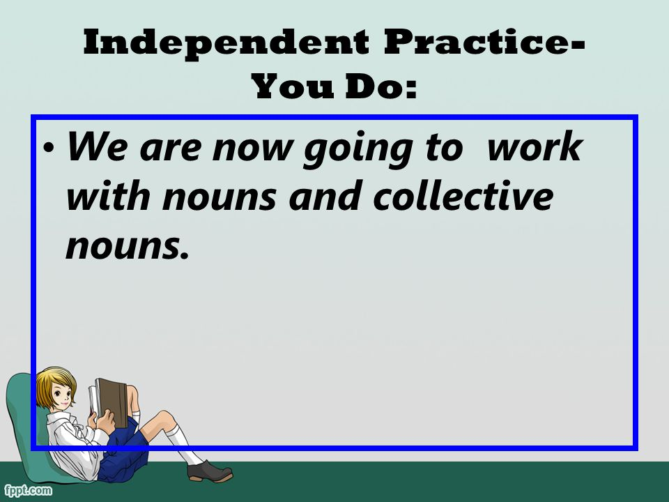 Guided Practice: Students and teacher will identify all the nouns in the class room. List the nouns on an anchor chart.