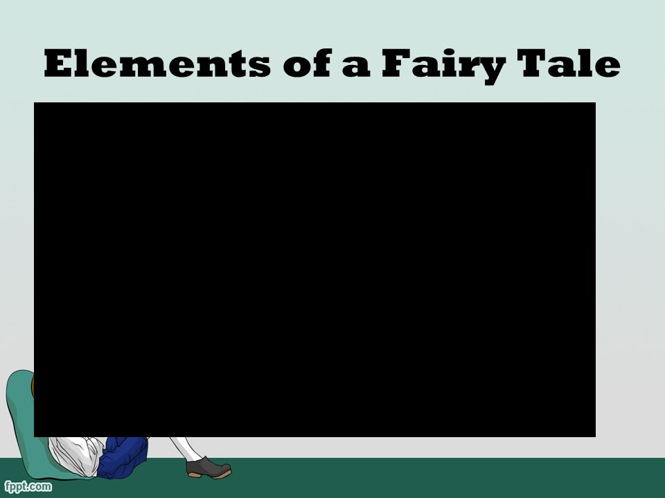 Elements of a Fairy Tale We are going to watch a video of a fairy tale. I want you to look for the elements of a fairy tale.