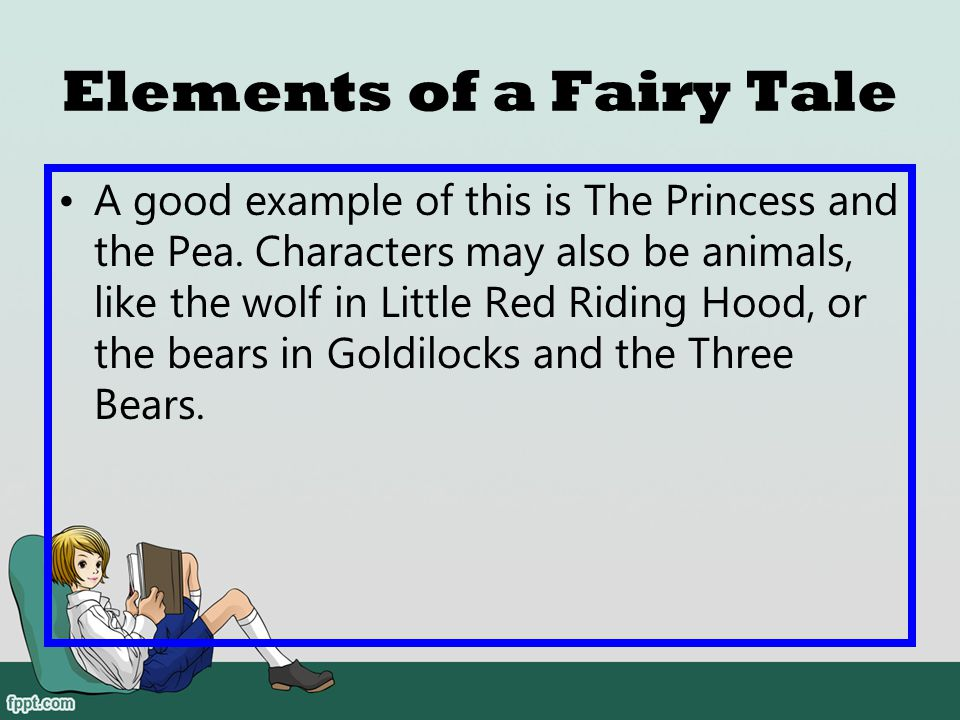 Elements of a Fairy Tale One of the characters is royalty, which means that the person is a king, a queen, a prince, or princess.