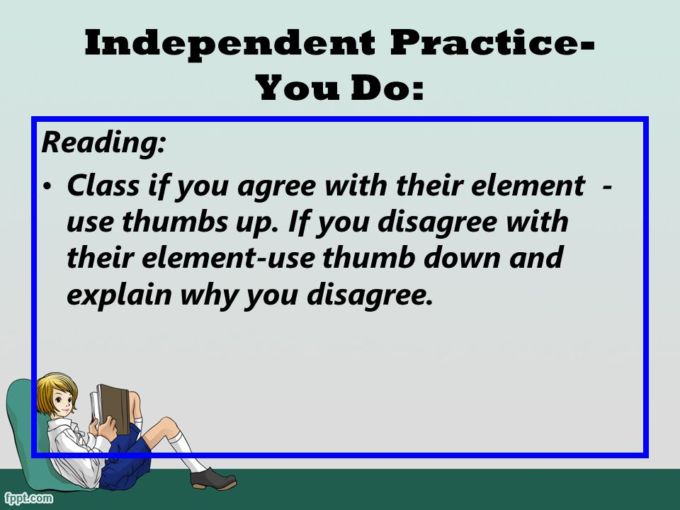 Independent Practice- You Do: Reading: Share with class one element from each book you have selected, and see if class agrees with their element - use