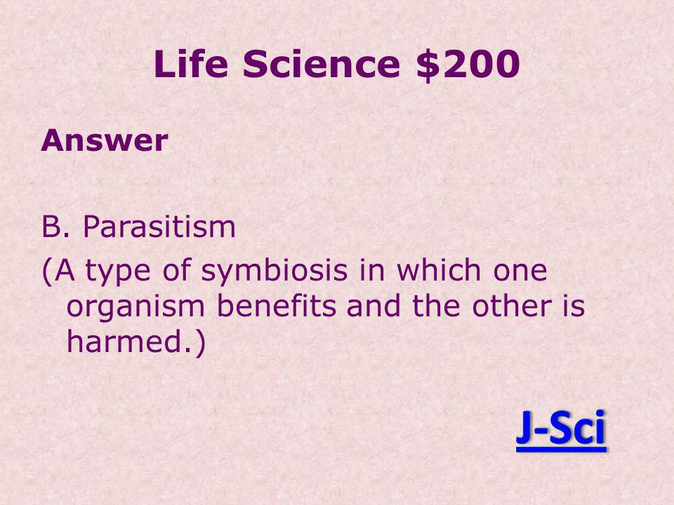 Life Science $200 Answer B.