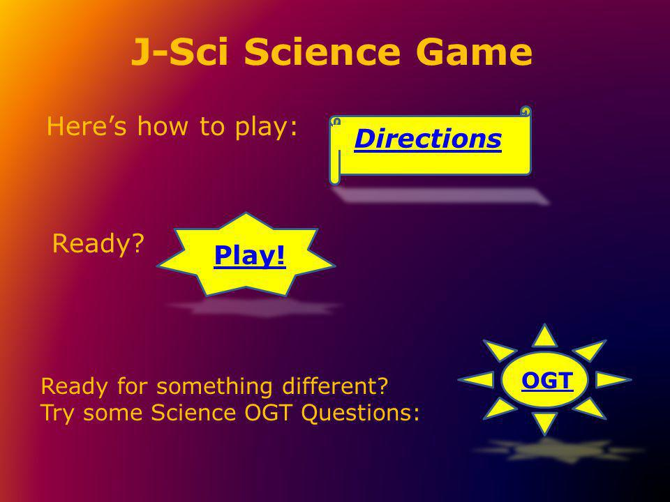 J-Sci Directions  Select any question.Follow the links to the answers.