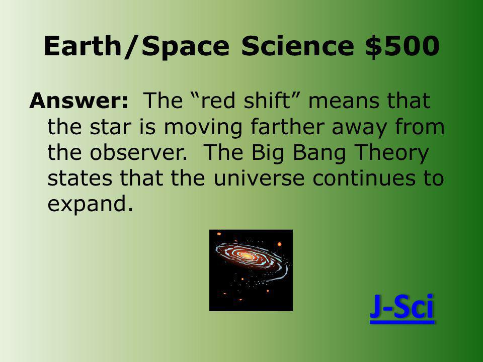 Earth/Space Science $500 Answer: The red shift means that the star is moving farther away from the observer.