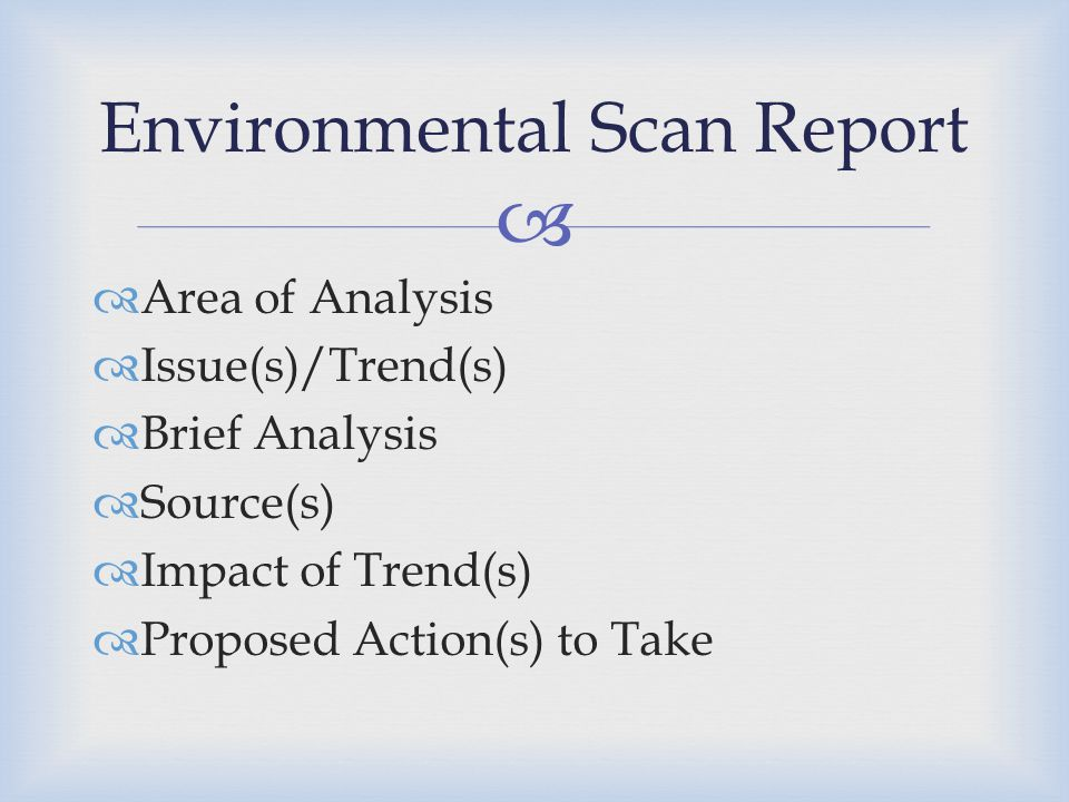   Area of Analysis  Issue(s)/Trend(s)  Brief Analysis  Source(s)  Impact of Trend(s)  Proposed Action(s) to Take Environmental Scan Report