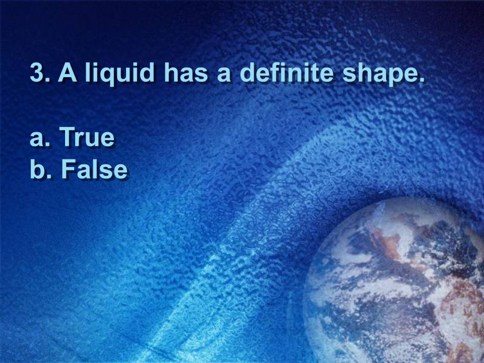 2. True A solid has a definite size and shape.