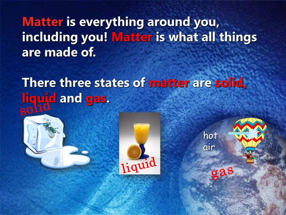 Matter can be a solid, liquid, or gas.Can you put these things in groups.
