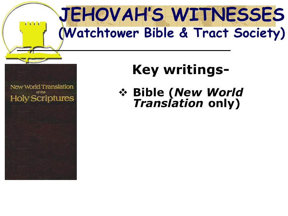 JEHOVAH'S WITNESSES (Watchtower Bible & Tract Society) Key writings-  Bible (New World Translation only)