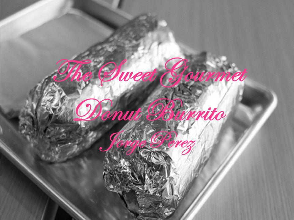 The Sweet Gourmet Donut Burrito Jorge Perez