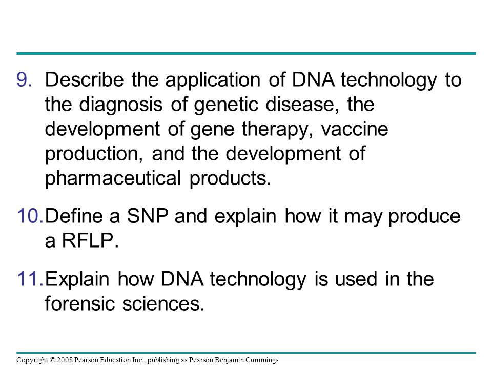 Copyright © 2008 Pearson Education Inc., publishing as Pearson Benjamin Cummings 9.Describe the application of DNA technology to the diagnosis of gene