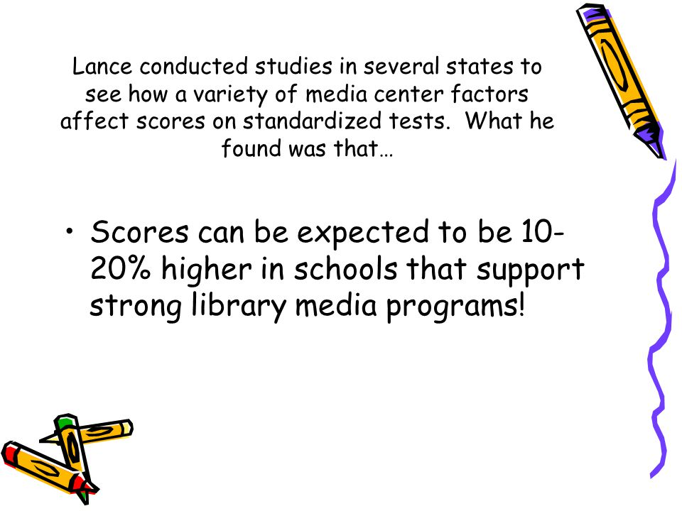 Lance conducted studies in several states to see how a variety of media center factors affect scores on standardized tests.