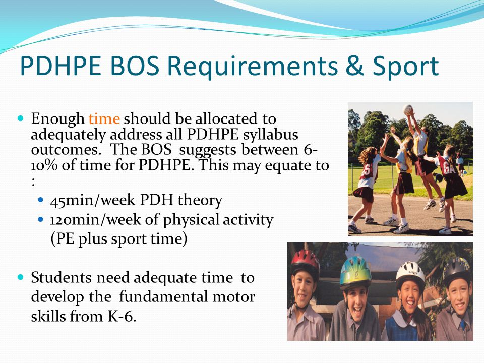 PDHPE BOS Requirements & Sport Enough time should be allocated to adequately address all PDHPE syllabus outcomes. The BOS suggests between 6- 10% of t