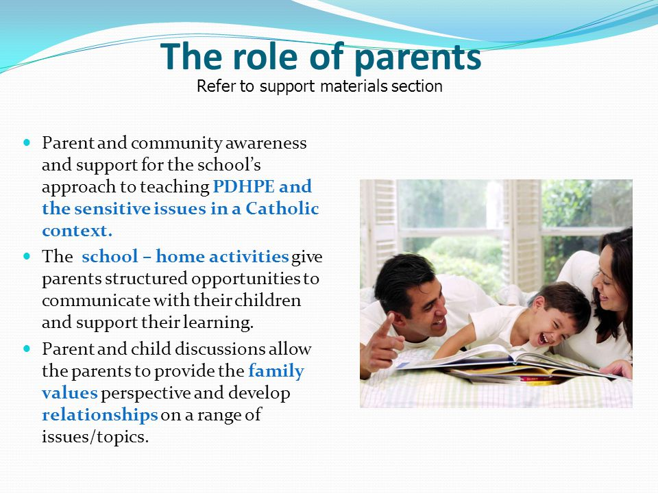 The role of parents Parent and community awareness and support for the school's approach to teaching PDHPE and the sensitive issues in a Catholic context.