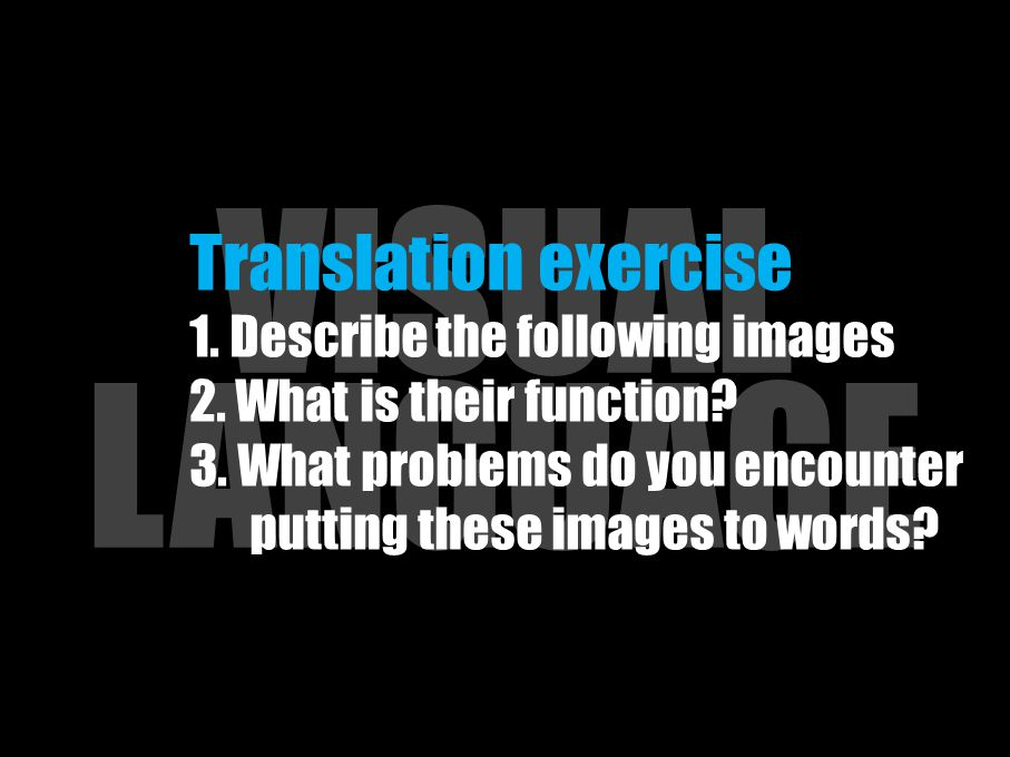 VISUAL LANGUAGE Translation exercise 1. Describe the following images 2.