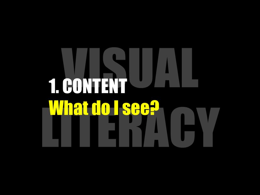 VISUAL LITERACY 1. CONTENT What do I see?