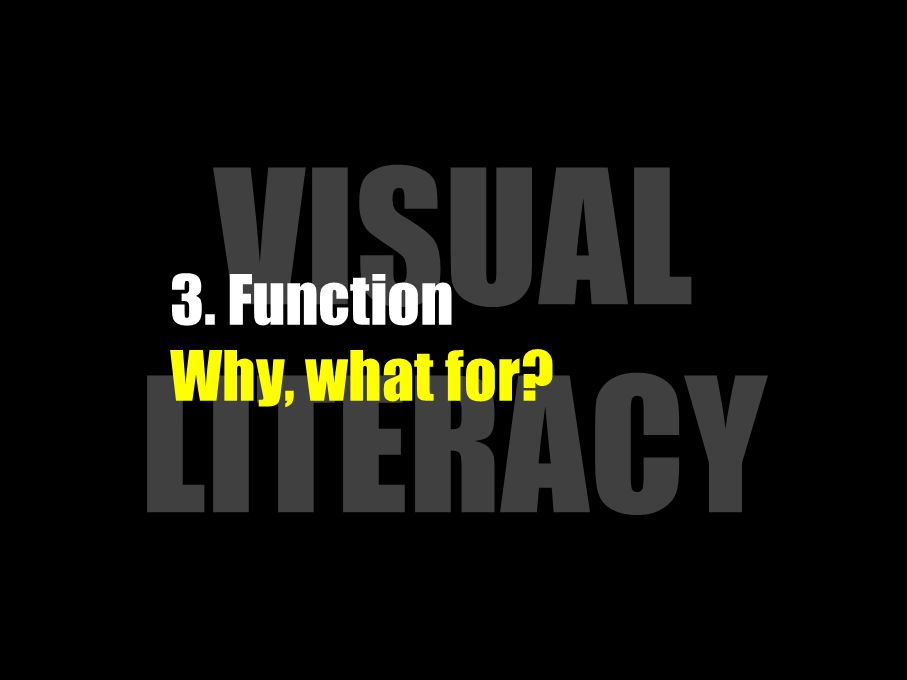 VISUAL LITERACY 3. Function Why, what for?