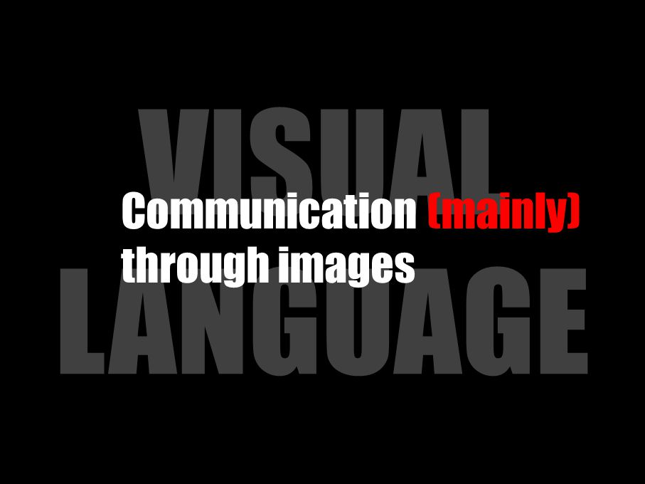 VISUAL LANGUAGE Communication (mainly) through images