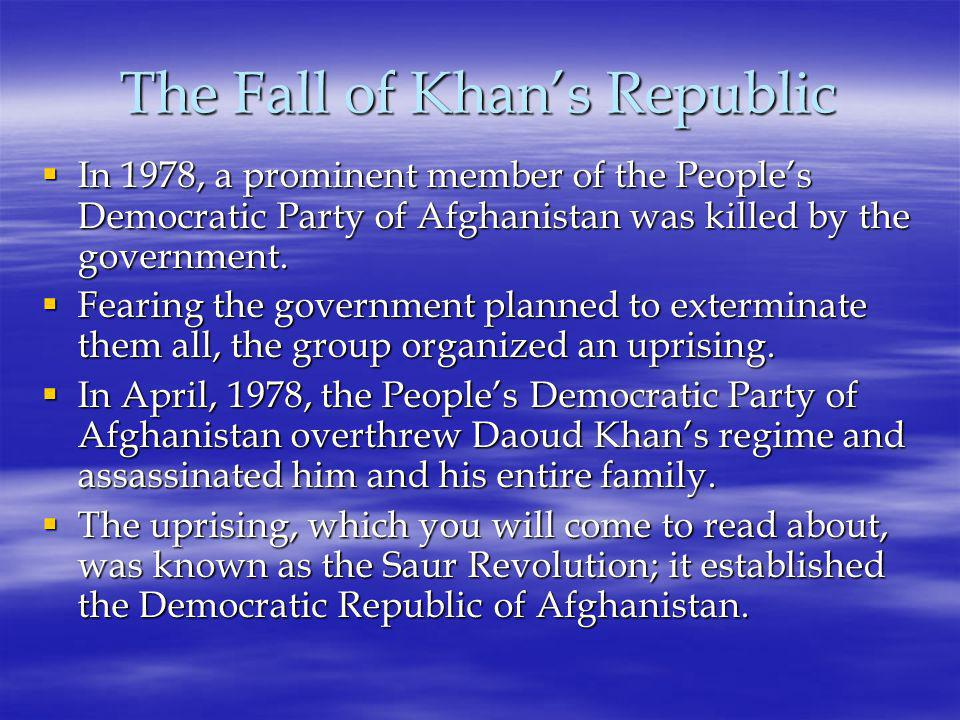 The Fall of Khan's Republic  In 1978, a prominent member of the People's Democratic Party of Afghanistan was killed by the government.