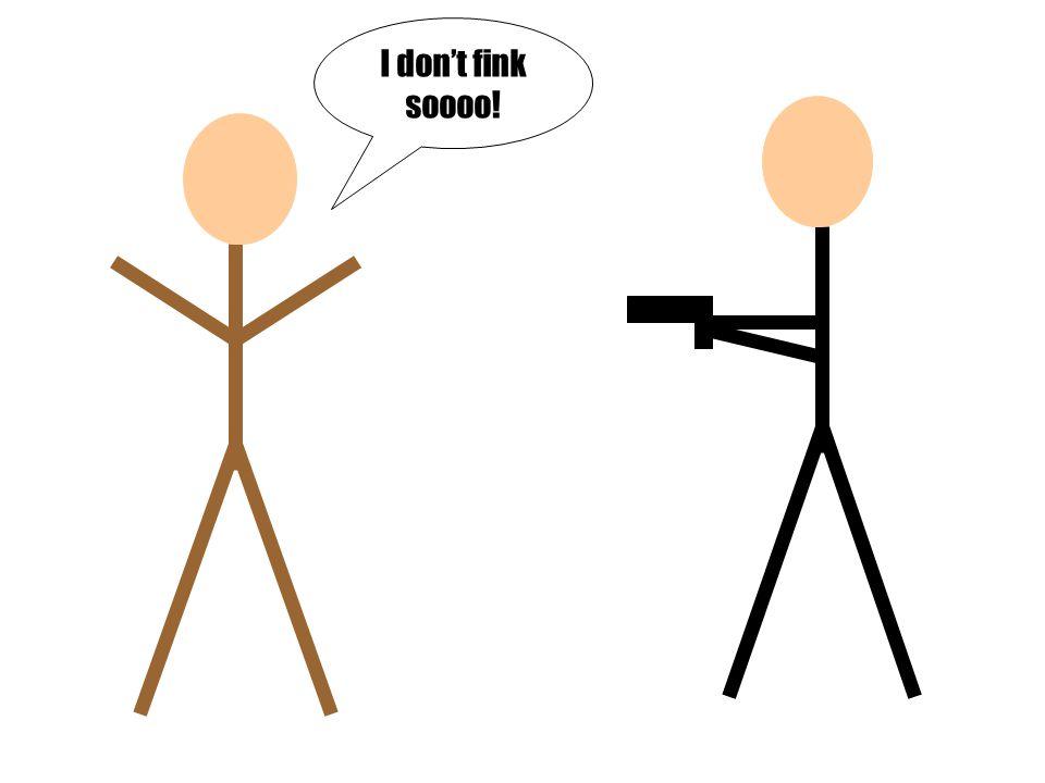 I don't fink soooo!