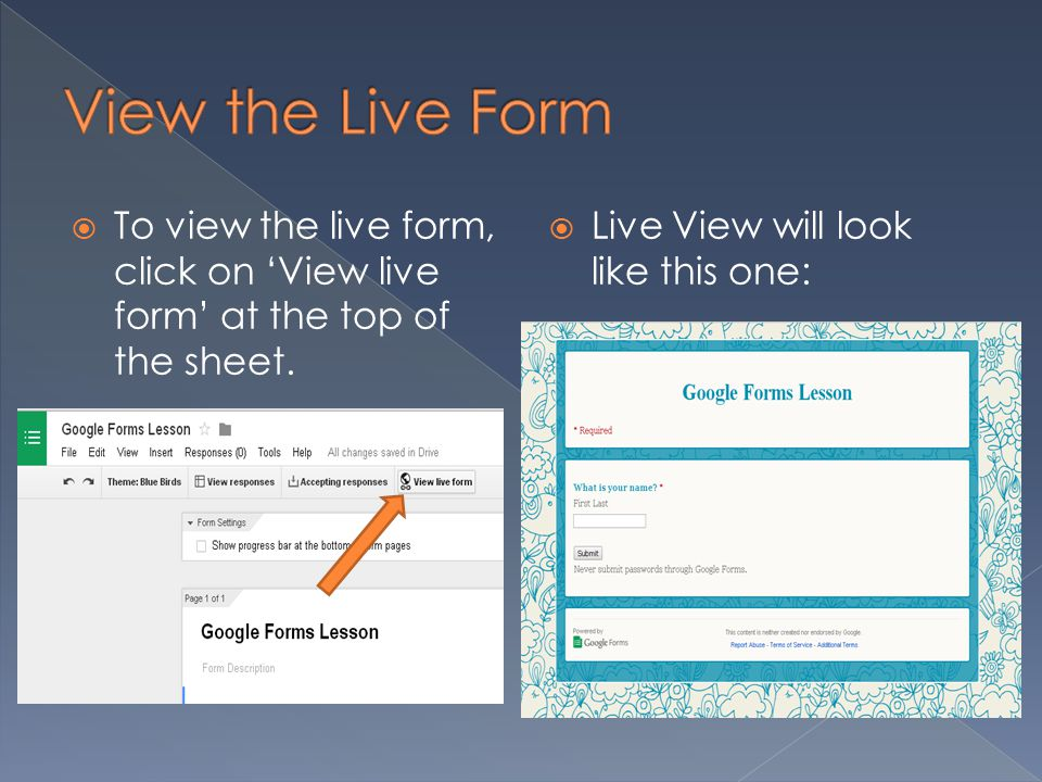  To view the live form, click on 'View live form' at the top of the sheet.