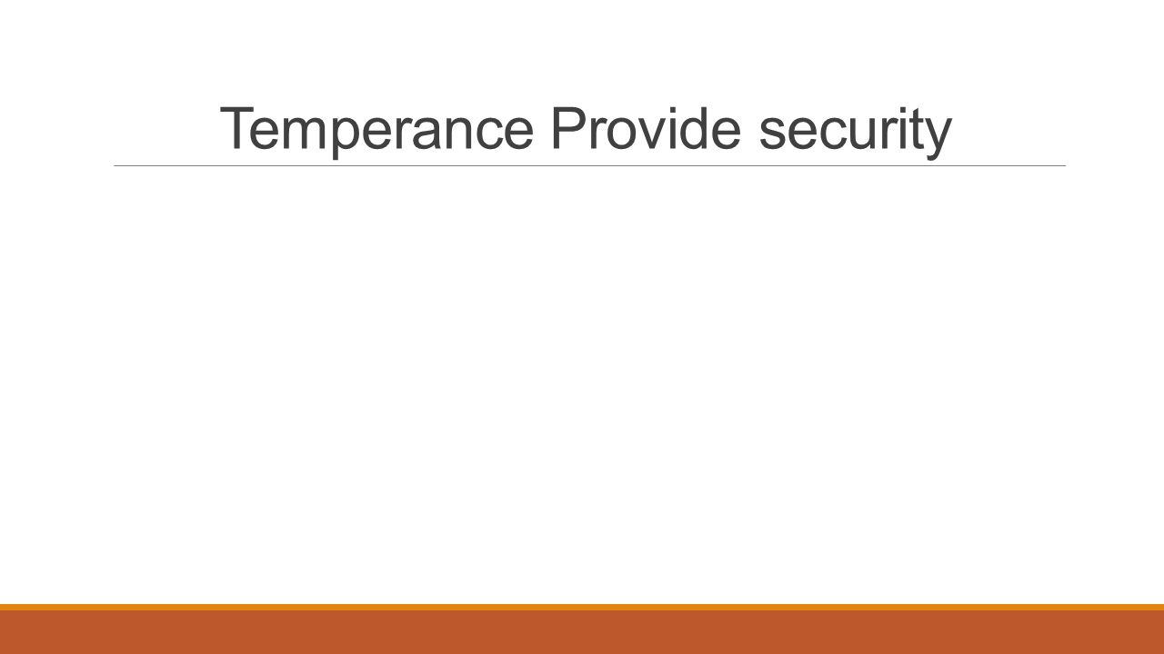 Temperance Provide security