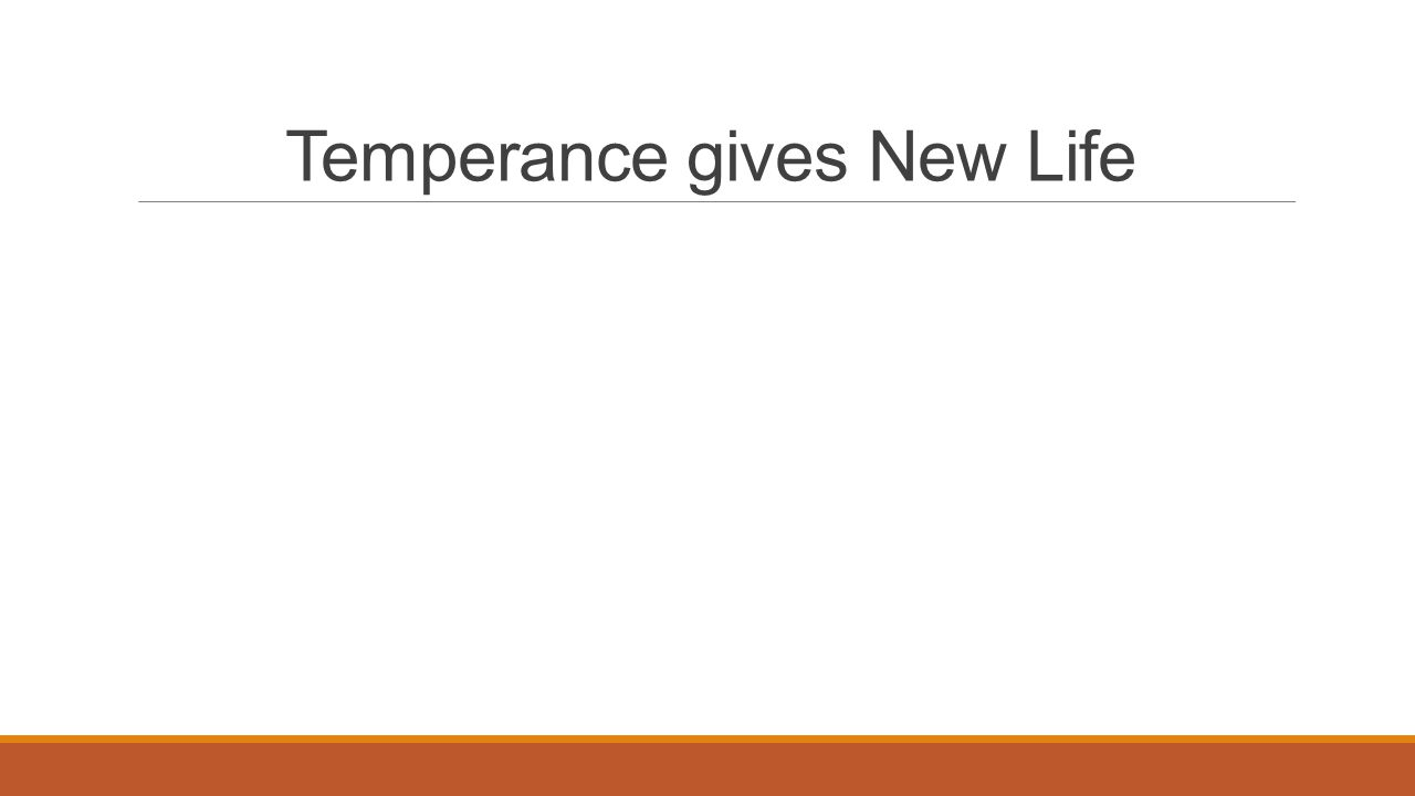 Temperance gives New Life