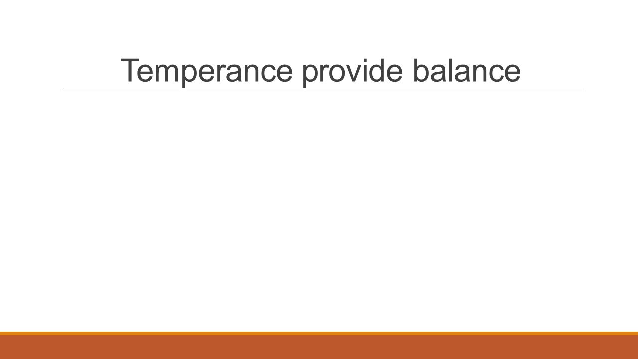 Temperance provide balance