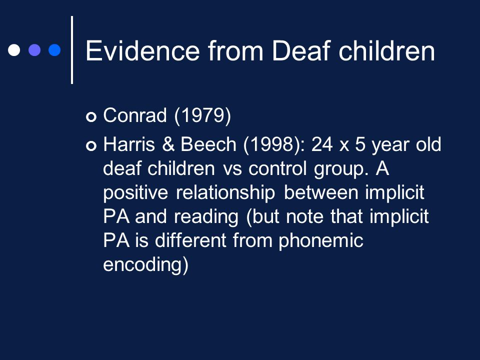 Evidence from Deaf children Conrad (1979) Harris & Beech (1998): 24 x 5 year old deaf children vs control group. A positive relationship between impli