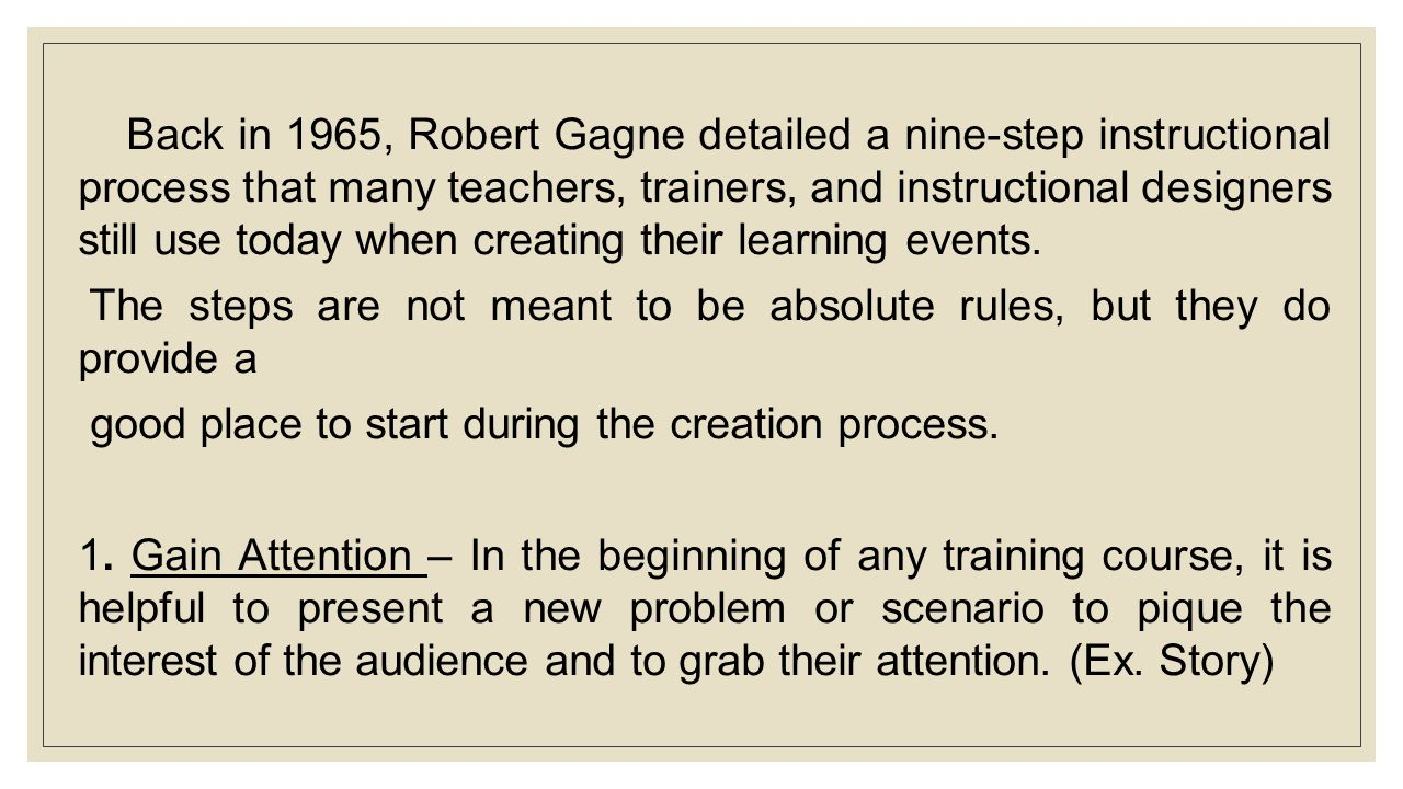 Back in 1965, Robert Gagne detailed a nine-step instructional process that many teachers, trainers, and instructional designers still use today when c