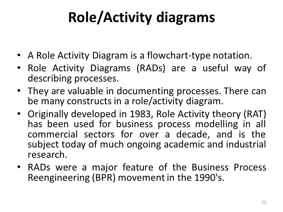 Role/Activity diagrams A Role Activity Diagram is a flowchart-type notation.