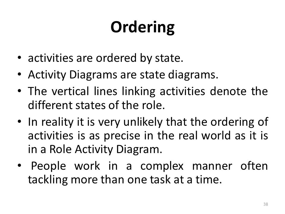 Ordering activities are ordered by state.Activity Diagrams are state diagrams.