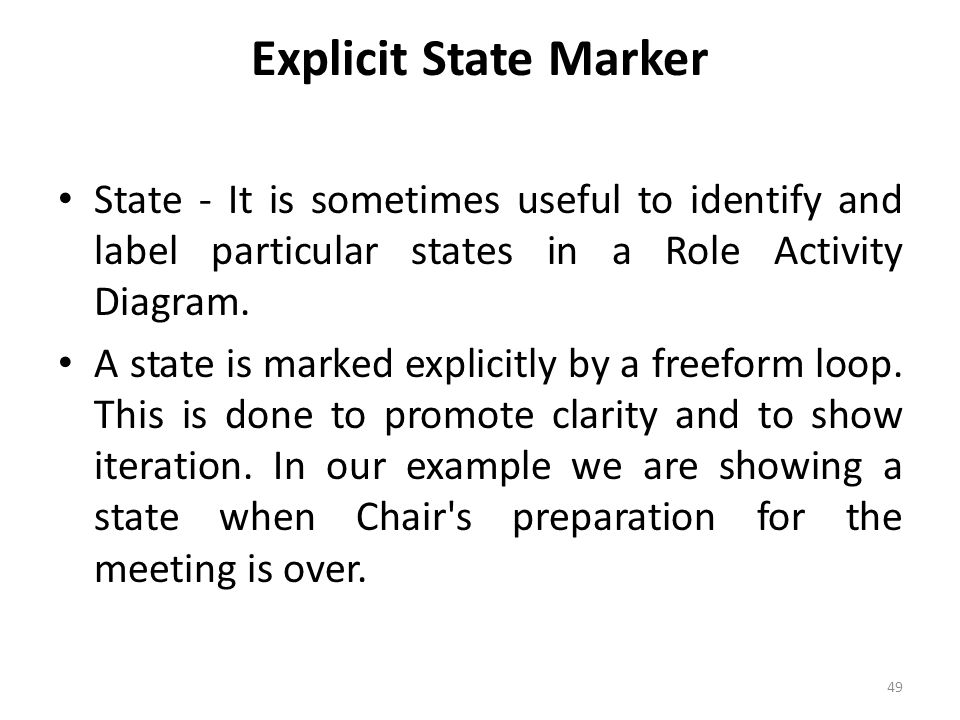 Explicit State Marker State - It is sometimes useful to identify and label particular states in a Role Activity Diagram.