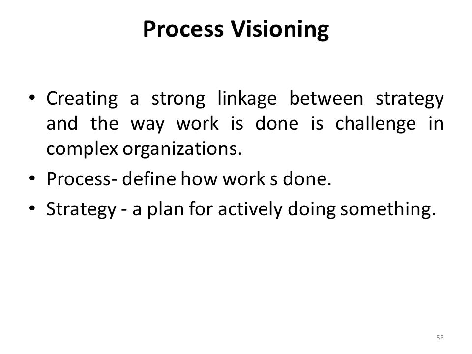 Process Visioning Creating a strong linkage between strategy and the way work is done is challenge in complex organizations.